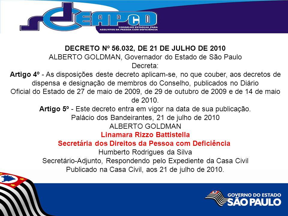 DECRETO Nº 56.032, DE 21 DE JULHO DE 2010 ALBERTO GOLDMAN, Governador do Estado de São Paulo Decreta: Artigo 4º - As disposições deste decreto aplicam