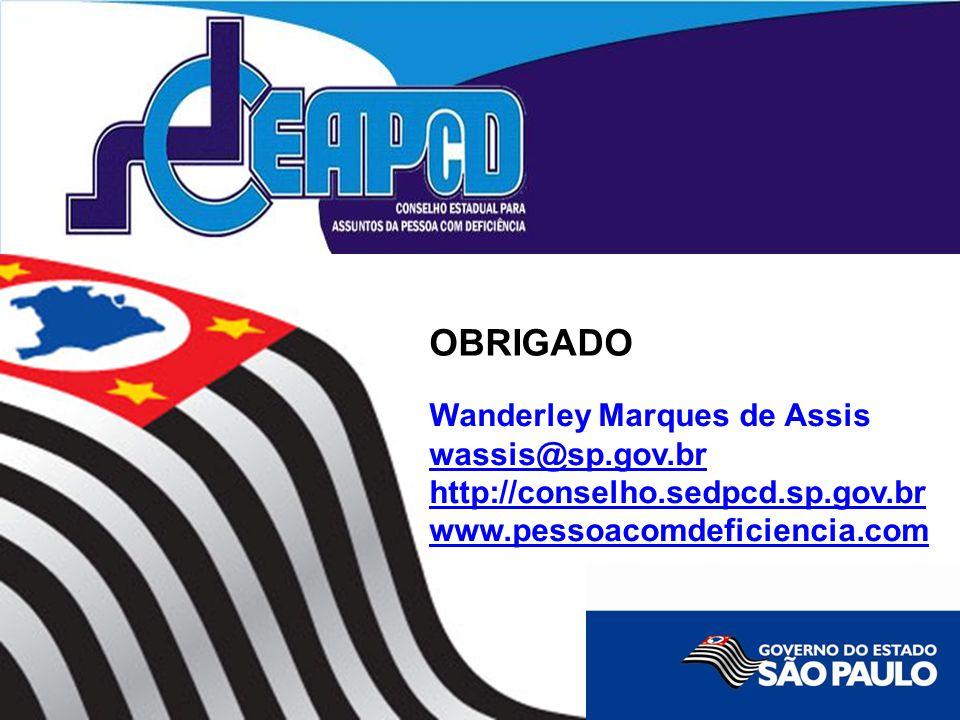 Wanderley Marques de Assis wassis@sp.gov.br http://conselho.sedpcd.sp.gov.br www.pessoacomdeficiencia.com OBRIGADO