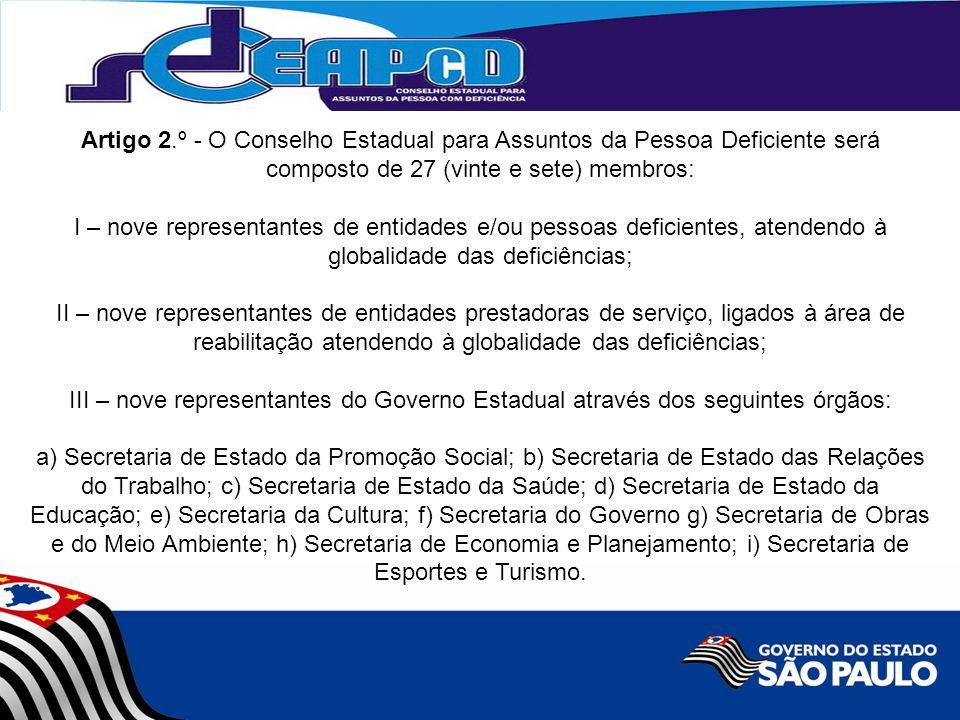 Artigo 2.º - O Conselho Estadual para Assuntos da Pessoa Deficiente será composto de 27 (vinte e sete) membros: I – nove representantes de entidades e