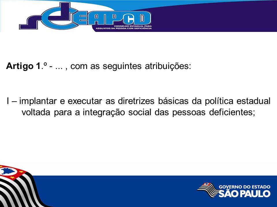 I – implantar e executar as diretrizes básicas da política estadual voltada para a integração social das pessoas deficientes; Artigo 1.º -..., com as seguintes atribuições: