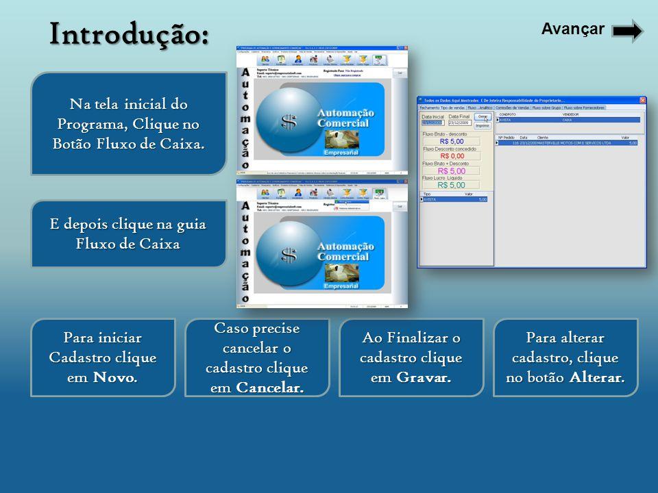 Na tela inicial do Programa, Clique no Botão Fluxo de Caixa. E depois clique na guia Fluxo de Caixa Para iniciar Cadastro clique em Novo. Para alterar