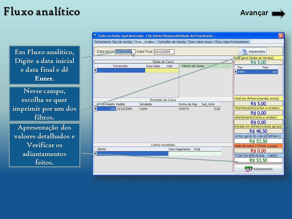 Em Fluxo analítico, Digite a data inicial e data final e dê Enter. Nesse campo, escolha se quer imprimir por um dos filtros. Apresentação dos valores