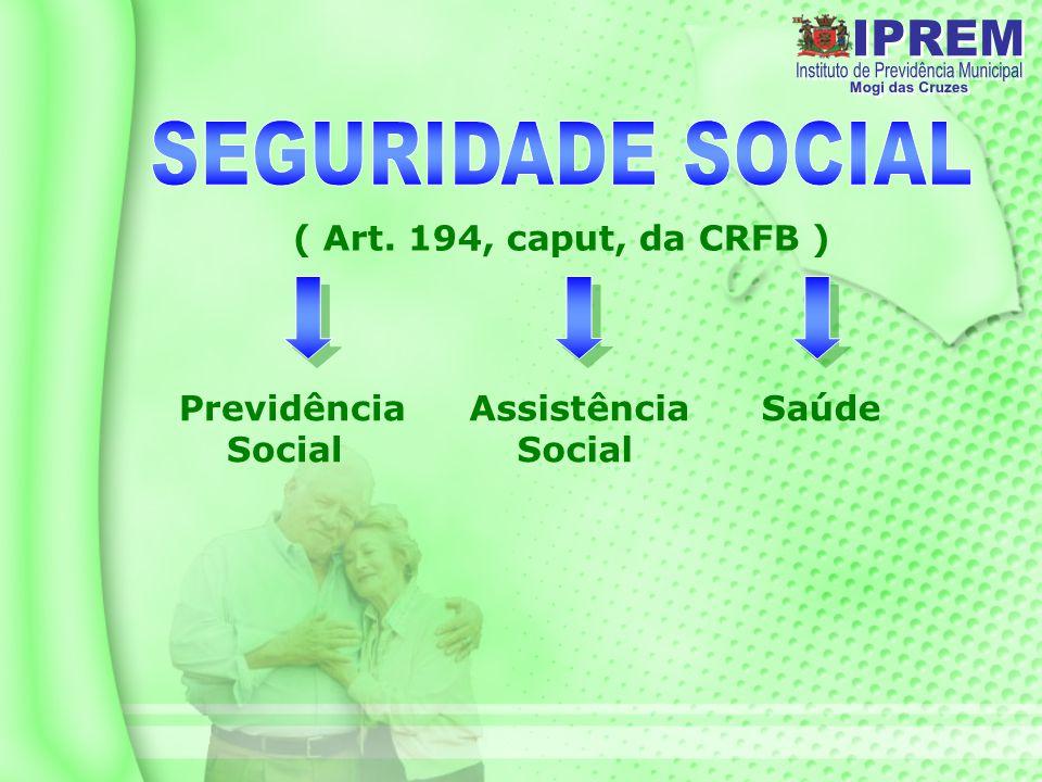 ( Art. 194, caput, da CRFB ) Previdência Social Assistência Social Saúde
