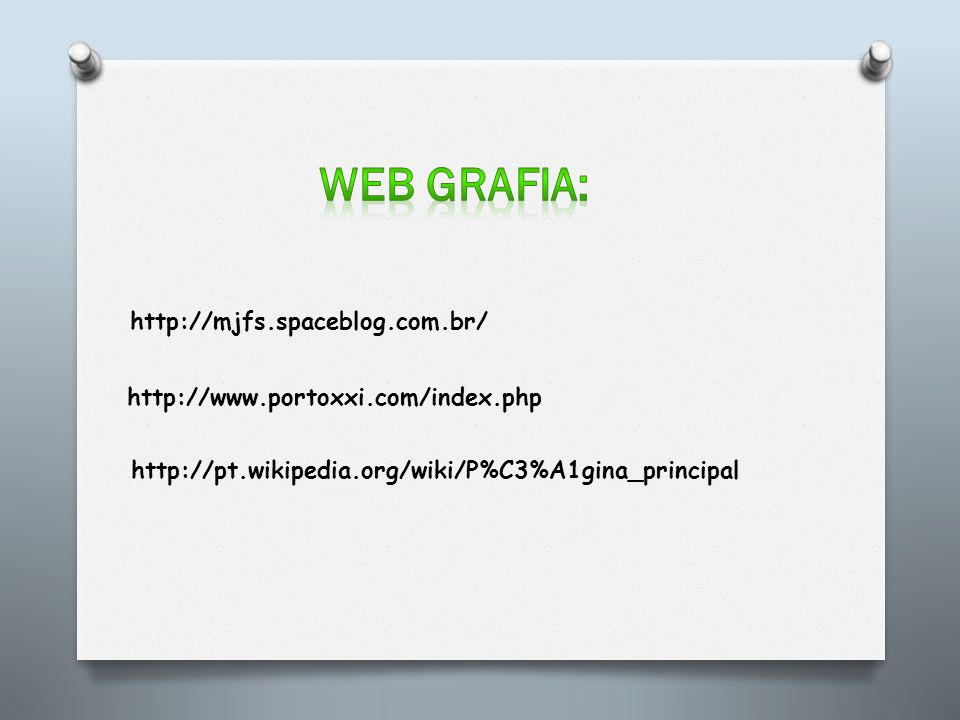 http://mjfs.spaceblog.com.br/ http://www.portoxxi.com/index.php http://pt.wikipedia.org/wiki/P%C3%A1gina_principal