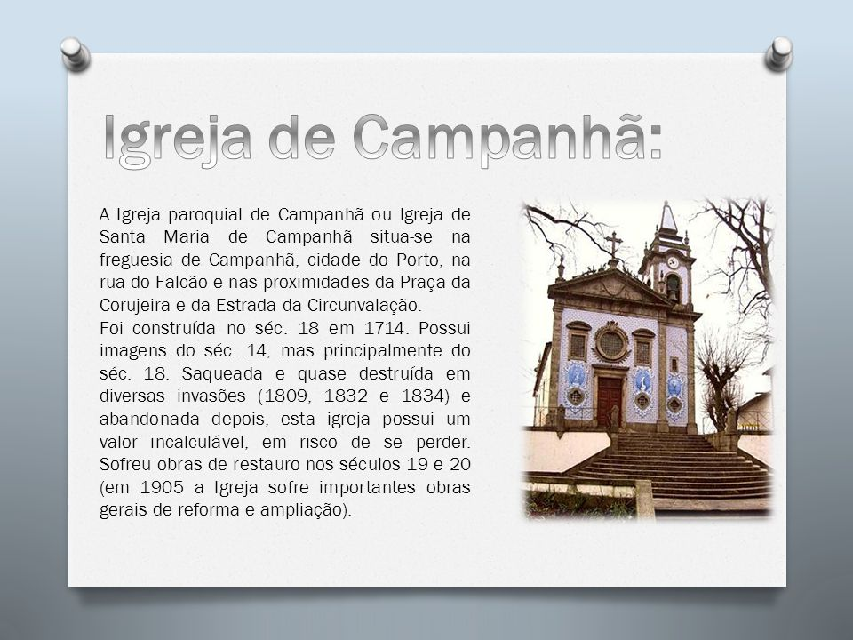 A Igreja paroquial de Campanhã ou Igreja de Santa Maria de Campanhã situa-se na freguesia de Campanhã, cidade do Porto, na rua do Falcão e nas proximi