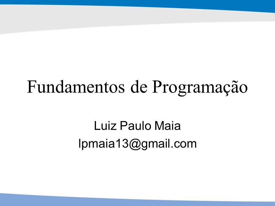 Fundamentos de Programação Luiz Paulo Maia lpmaia13@gmail.com