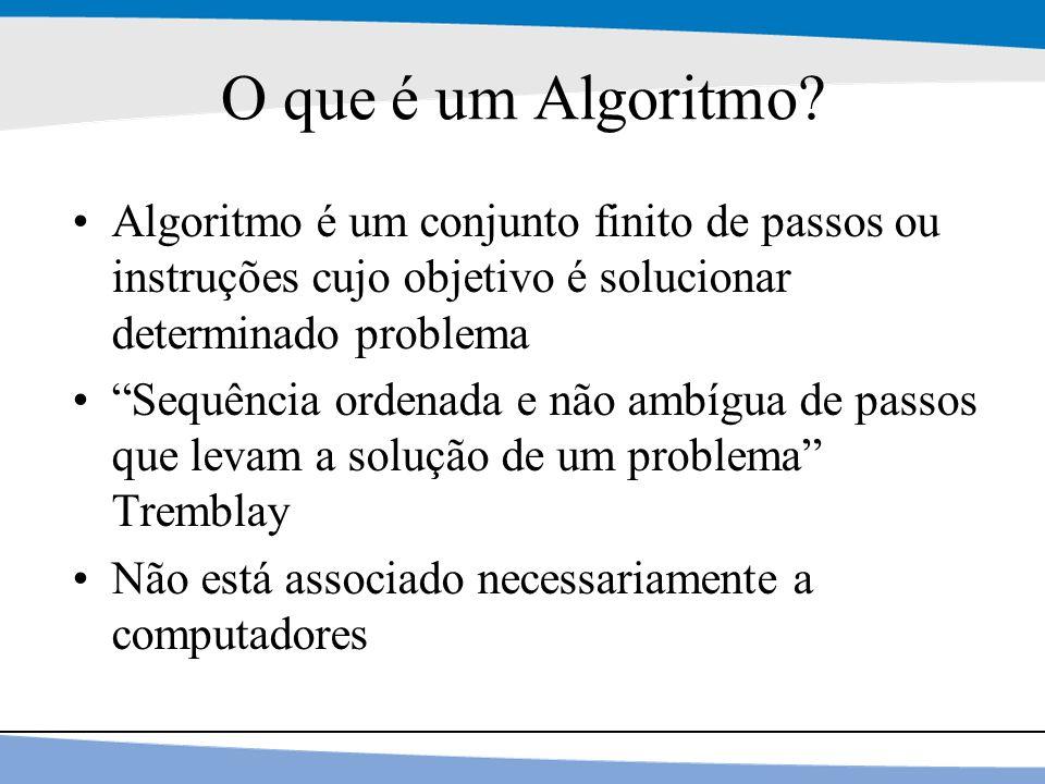 """11 O que é um Algoritmo? Algoritmo é um conjunto finito de passos ou instruções cujo objetivo é solucionar determinado problema """"Sequência ordenada e"""