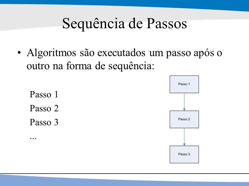13 Sequência de Passos Algoritmos são executados um passo após o outro na forma de sequência: Passo 1 Passo 2 Passo 3...