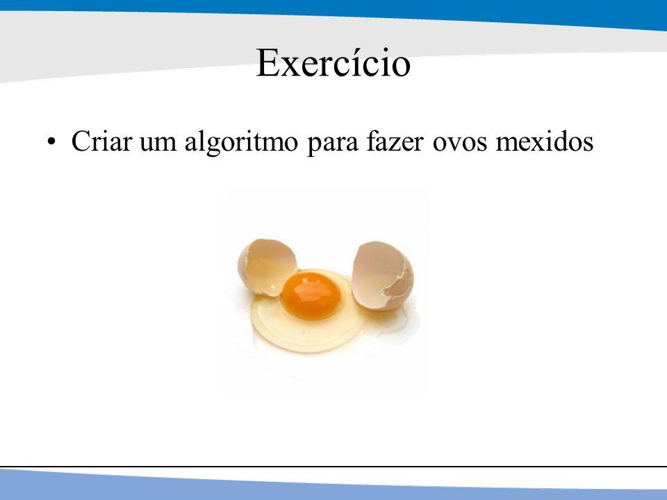 18 Exercício Criar um algoritmo para fazer ovos mexidos