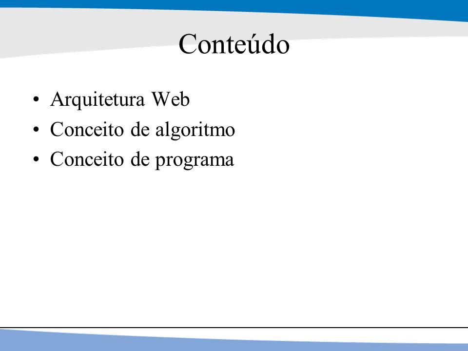 2 Conteúdo Arquitetura Web Conceito de algoritmo Conceito de programa