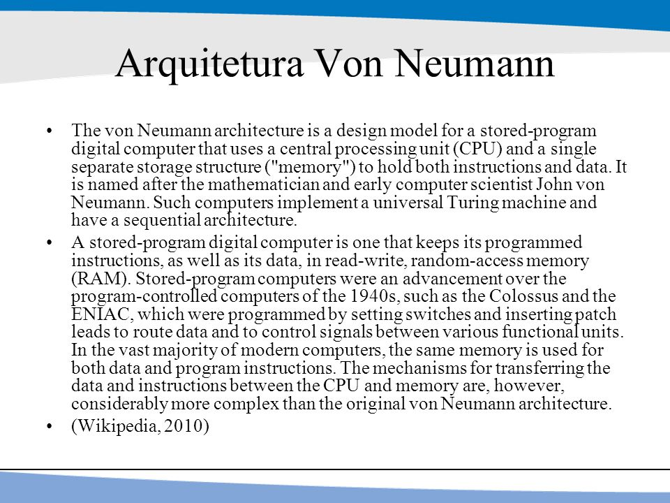 28 Arquitetura Von Neumann The von Neumann architecture is a design model for a stored-program digital computer that uses a central processing unit (C