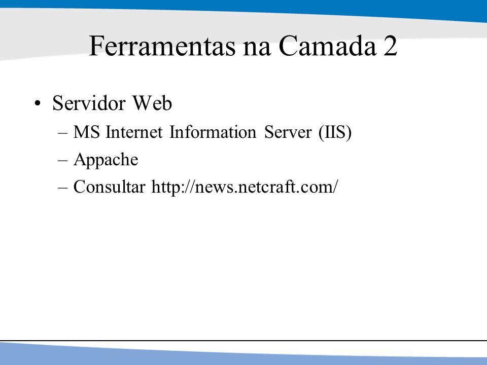 8 Ferramentas na Camada 2 Servidor Web –MS Internet Information Server (IIS) –Appache –Consultar http://news.netcraft.com/