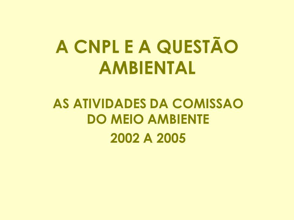 A CNPL E A QUESTÃO AMBIENTAL AS ATIVIDADES DA COMISSAO DO MEIO AMBIENTE 2002 A 2005