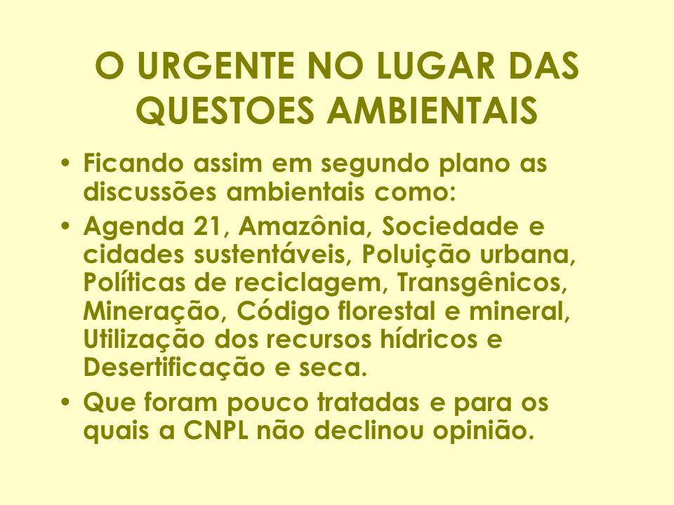O URGENTE NO LUGAR DAS QUESTOES AMBIENTAIS Ficando assim em segundo plano as discussões ambientais como: Agenda 21, Amazônia, Sociedade e cidades sust
