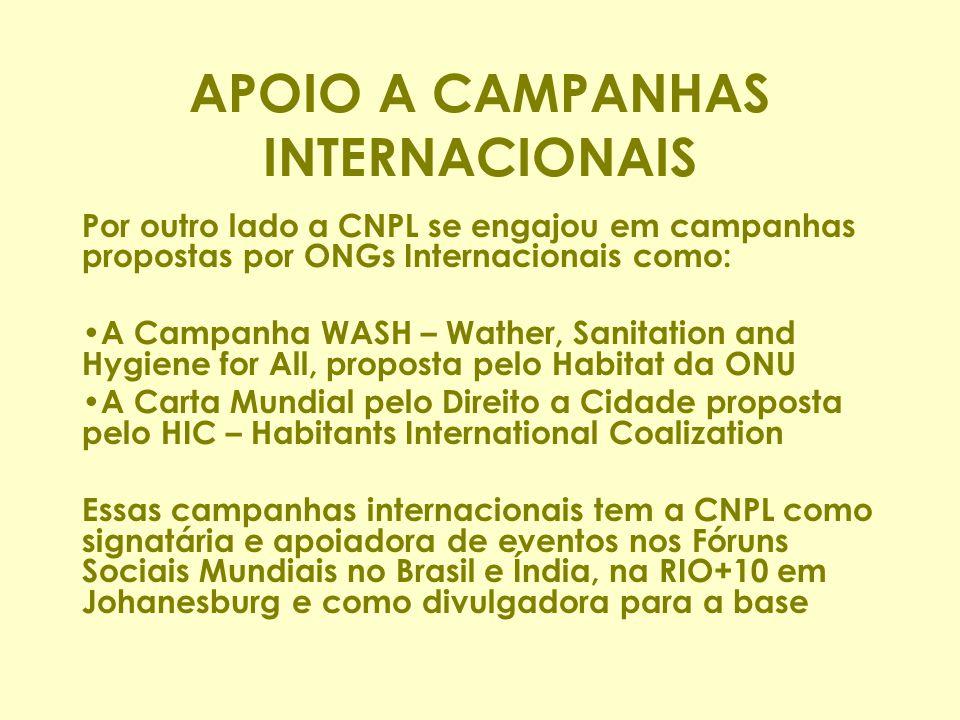 APOIO A CAMPANHAS INTERNACIONAIS Por outro lado a CNPL se engajou em campanhas propostas por ONGs Internacionais como: A Campanha WASH – Wather, Sanit