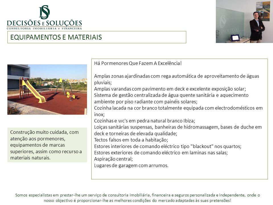 EQUIPAMENTOS E MATERIAIS Construção muito cuidada, com atenção aos pormenores, equipamentos de marcas superiores, assim como recurso a materiais natur