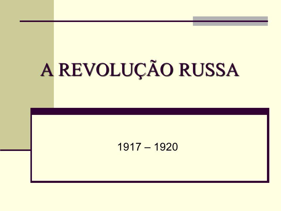 A REVOLUÇÃO RUSSA 1917 – 1920