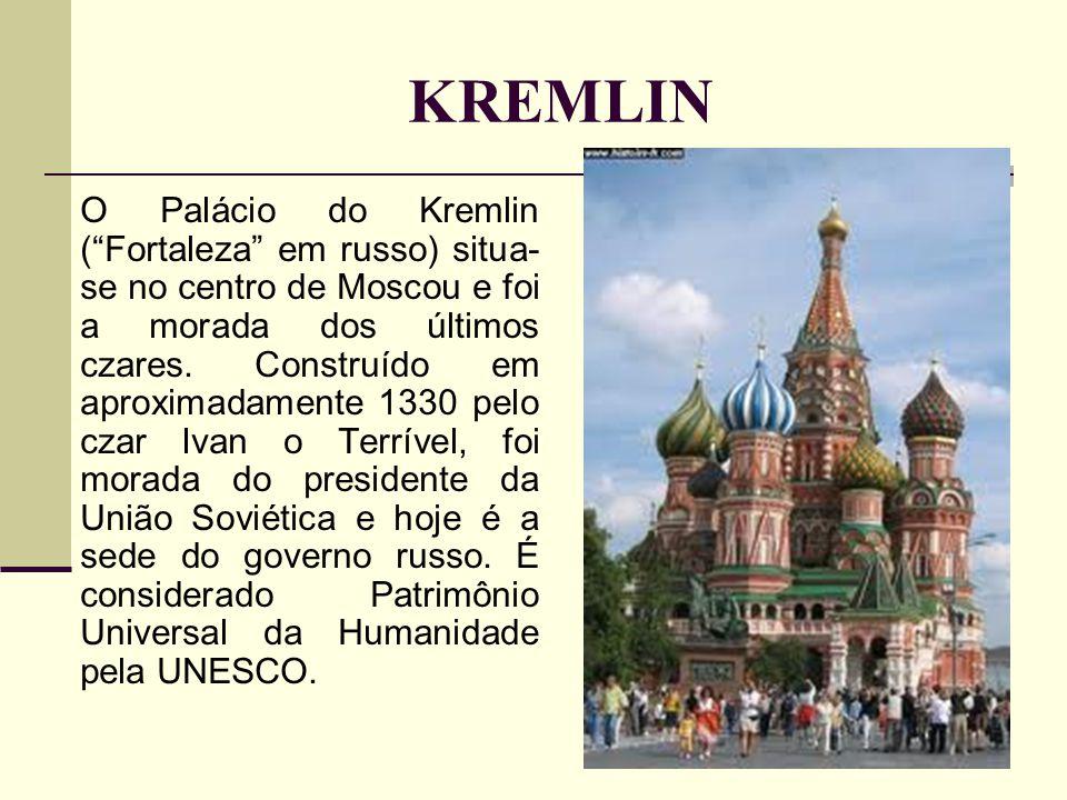 KREMLIN O Palácio do Kremlin ( Fortaleza em russo) situa- se no centro de Moscou e foi a morada dos últimos czares.