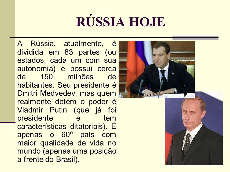 RÚSSIA HOJE A Rússia, atualmente, é dividida em 83 partes (ou estados, cada um com sua autonomia) e possui cerca de 150 milhões de habitantes.