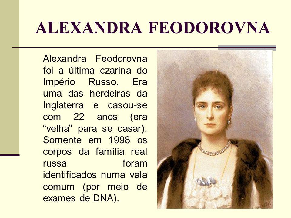 ALEXANDRA FEODOROVNA Alexandra Feodorovna foi a última czarina do Império Russo.