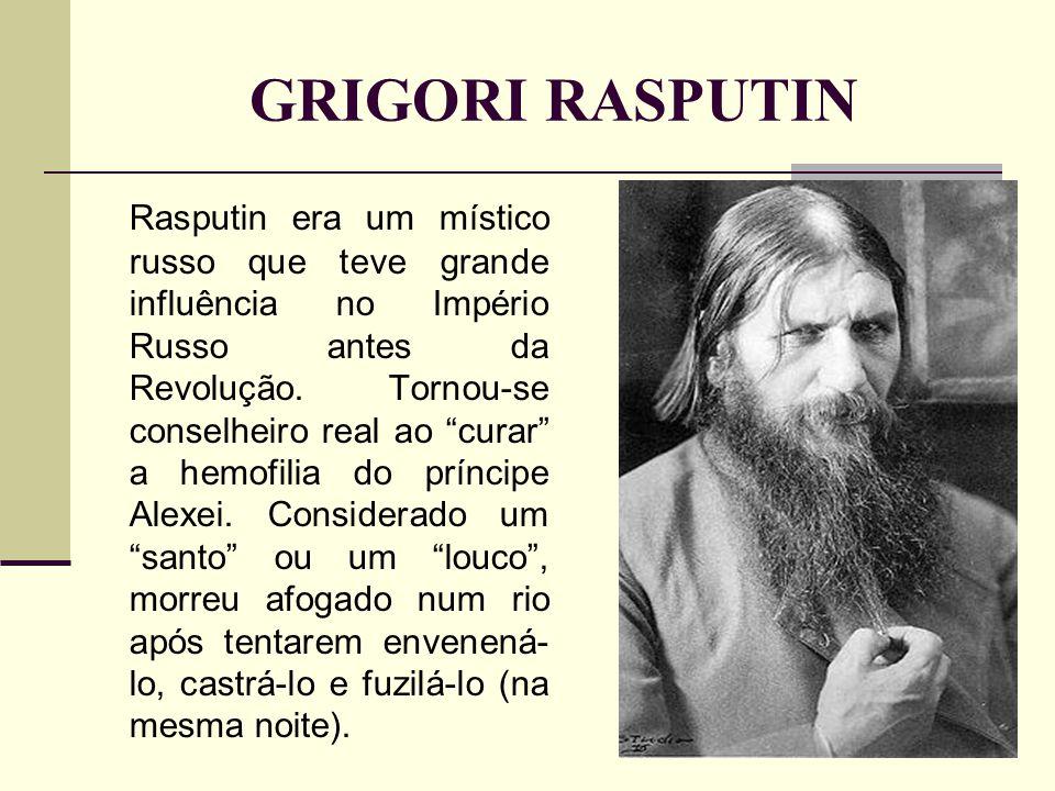 GRIGORI RASPUTIN Rasputin era um místico russo que teve grande influência no Império Russo antes da Revolução.