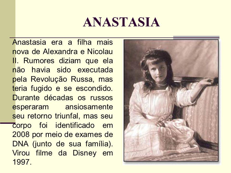 ANASTASIA Anastasia era a filha mais nova de Alexandra e Nicolau II.