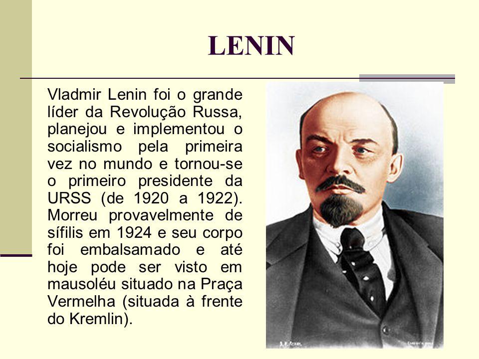 LENIN Vladmir Lenin foi o grande líder da Revolução Russa, planejou e implementou o socialismo pela primeira vez no mundo e tornou-se o primeiro presidente da URSS (de 1920 a 1922).
