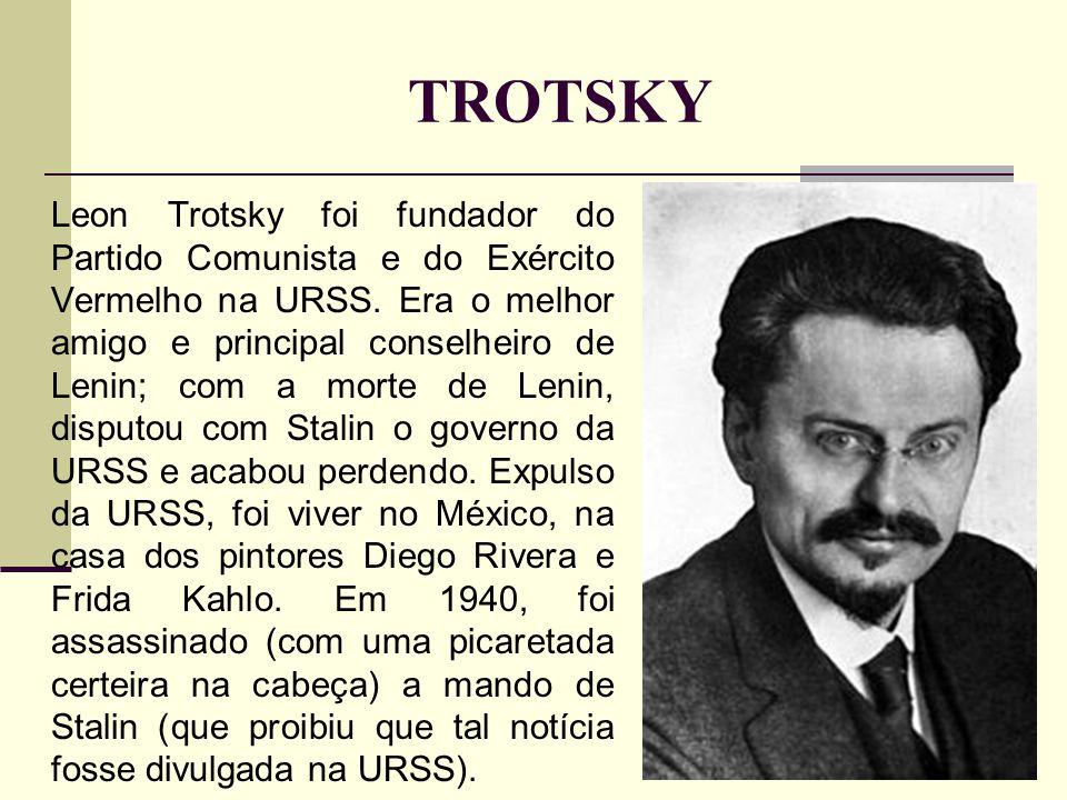 TROTSKY Leon Trotsky foi fundador do Partido Comunista e do Exército Vermelho na URSS.