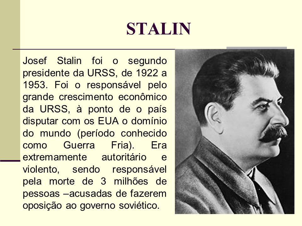 STALIN Josef Stalin foi o segundo presidente da URSS, de 1922 a 1953.