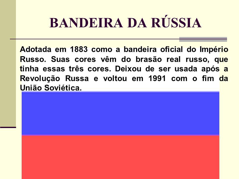 BANDEIRA DA RÚSSIA Adotada em 1883 como a bandeira oficial do Império Russo.