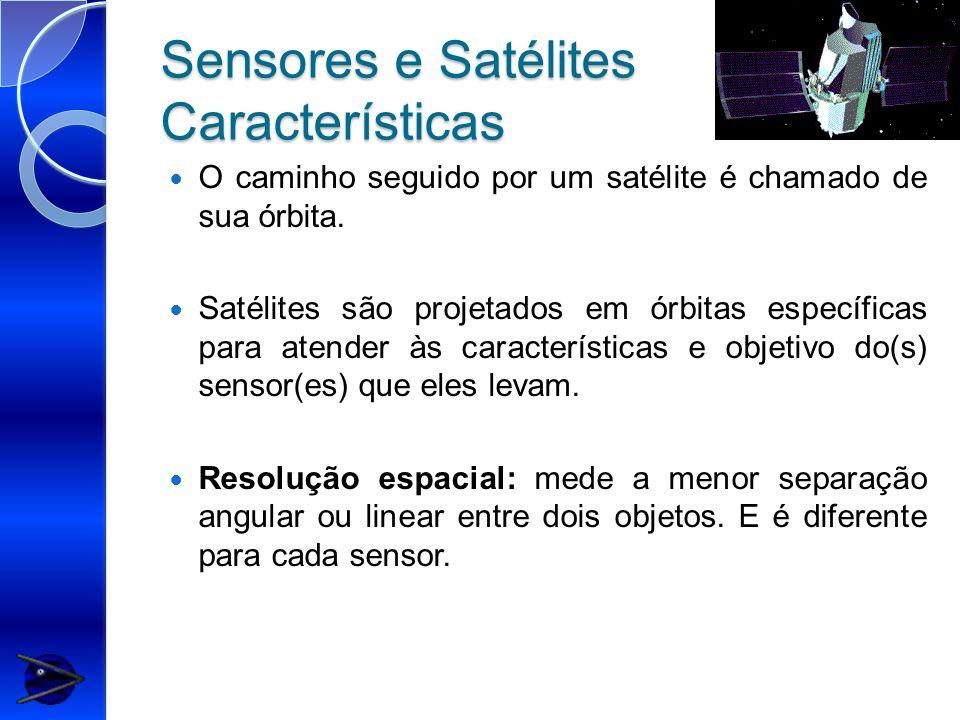 Sensores e Satélites Características O caminho seguido por um satélite é chamado de sua órbita.