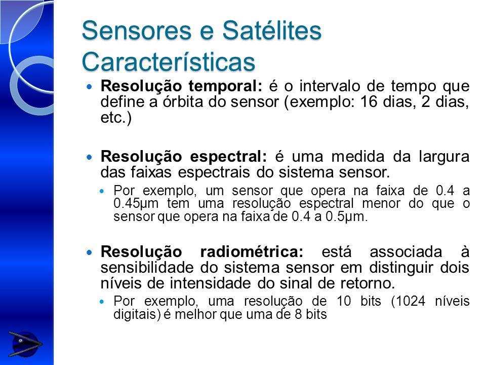 Sensores e Satélites Características Resolução temporal: é o intervalo de tempo que define a órbita do sensor (exemplo: 16 dias, 2 dias, etc.) Resolução espectral: é uma medida da largura das faixas espectrais do sistema sensor.
