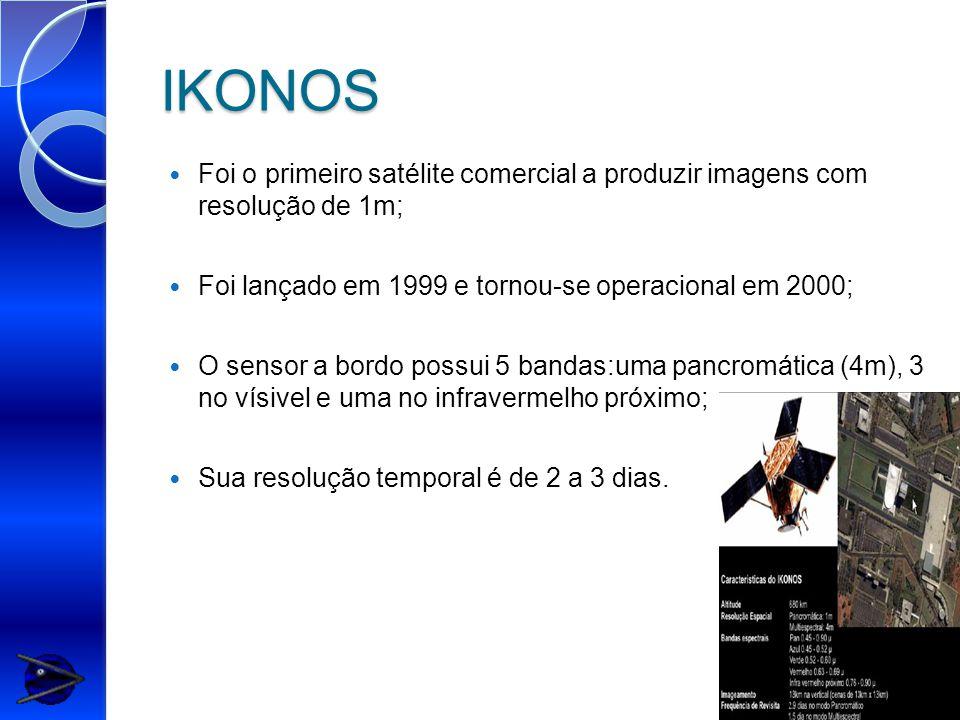 IKONOS Foi o primeiro satélite comercial a produzir imagens com resolução de 1m; Foi lançado em 1999 e tornou-se operacional em 2000; O sensor a bordo possui 5 bandas:uma pancromática (4m), 3 no vísivel e uma no infravermelho próximo; Sua resolução temporal é de 2 a 3 dias.