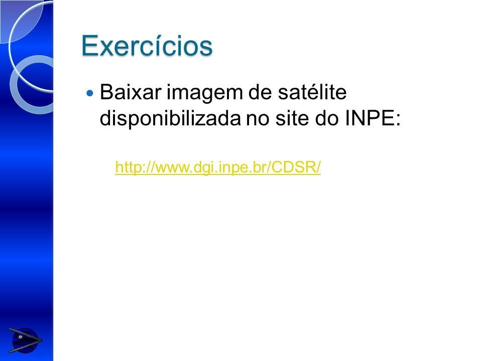 Exercícios Baixar imagem de satélite disponibilizada no site do INPE: http://www.dgi.inpe.br/CDSR/