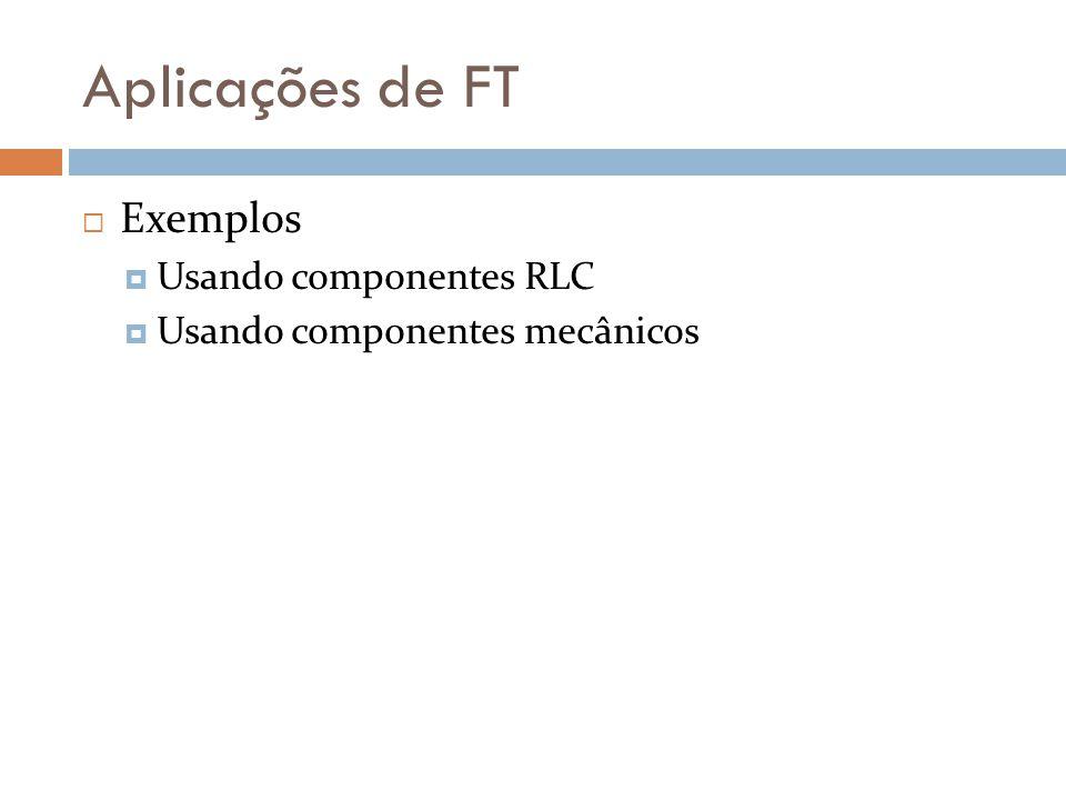 Aplicações de FT  Exemplos  Usando componentes RLC  Usando componentes mecânicos