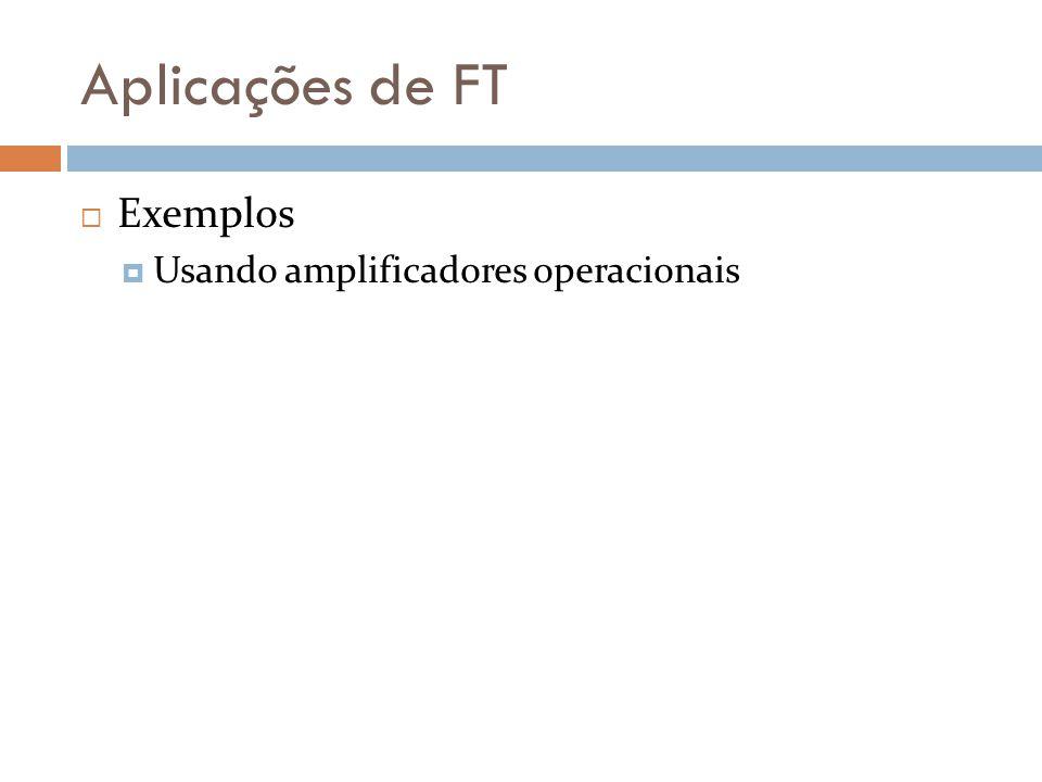 Aplicações de FT  Exemplos  Usando amplificadores operacionais