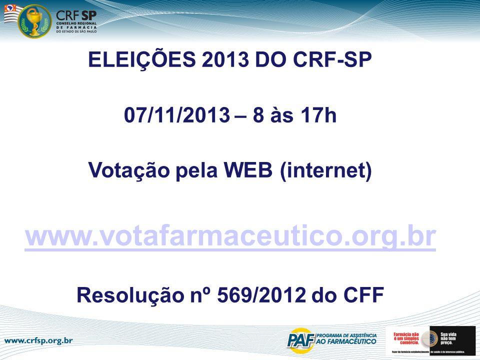 ELEIÇÕES 2013 DO CRF-SP 07/11/2013 – 8 às 17h Votação pela WEB (internet) www.votafarmaceutico.org.br Resolução nº 569/2012 do CFF