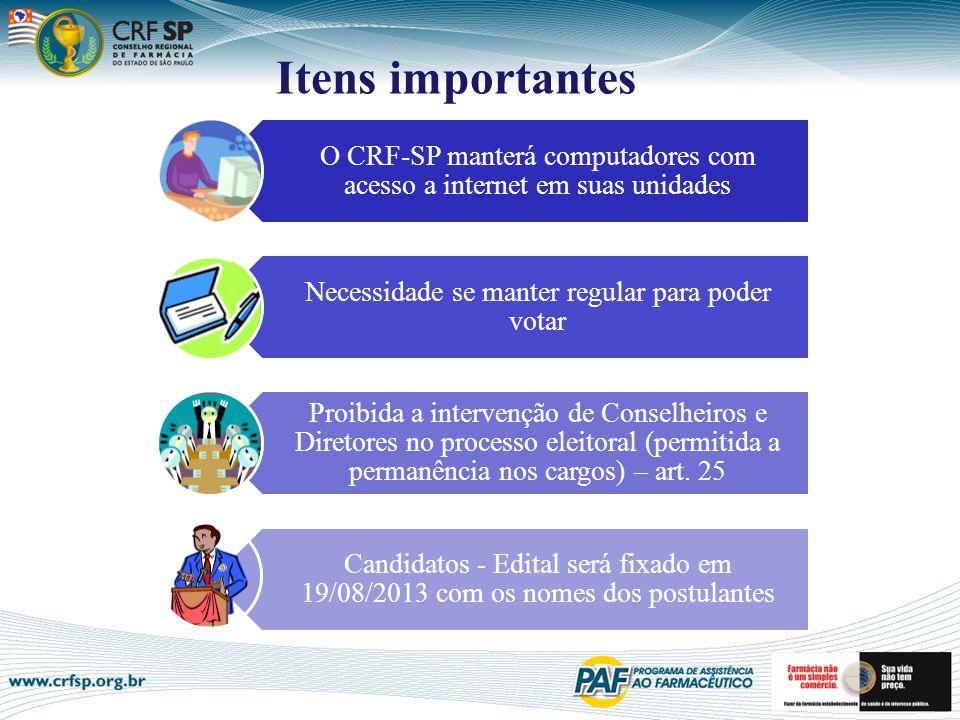 Itens importantes O CRF-SP manterá computadores com acesso a internet em suas unidades Necessidade se manter regular para poder votar Proibida a inter