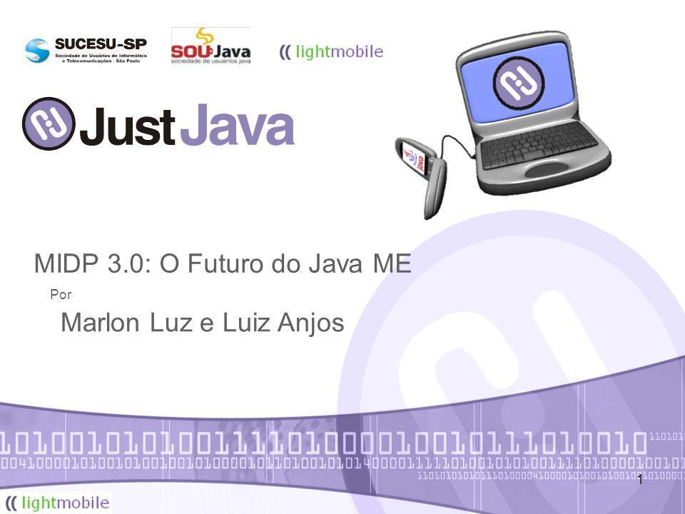 1 16 a 18 de Junho – Anhembi – SP/SP MIDP 3.0: O Futuro do Java ME Marlon Luz e Luiz Anjos Por