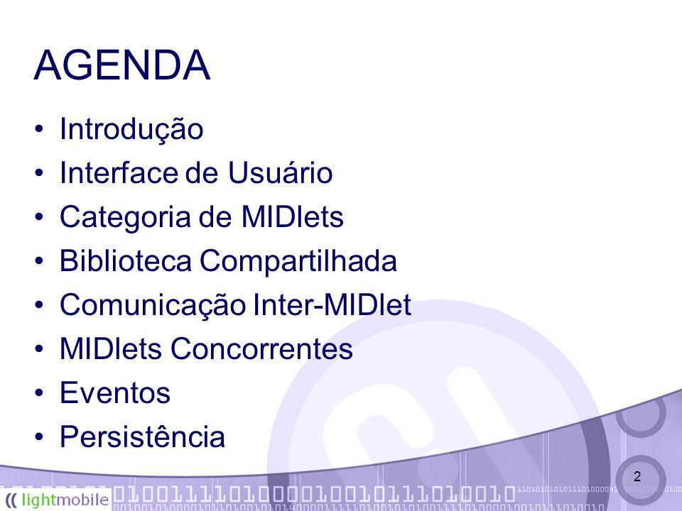 2 AGENDA Introdução Interface de Usuário Categoria de MIDlets Biblioteca Compartilhada Comunicação Inter-MIDlet MIDlets Concorrentes Eventos Persistência