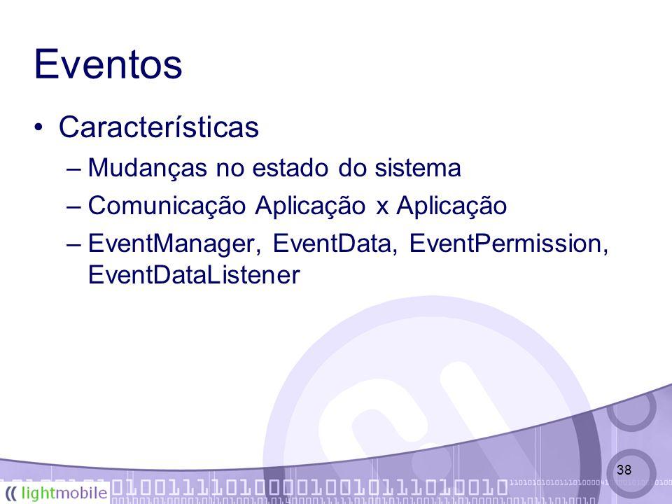38 Eventos Características –Mudanças no estado do sistema –Comunicação Aplicação x Aplicação –EventManager, EventData, EventPermission, EventDataListener