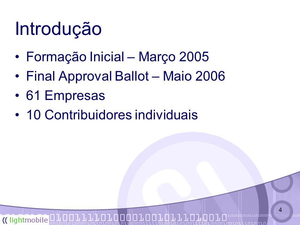 4 Introdução Formação Inicial – Março 2005 Final Approval Ballot – Maio 2006 61 Empresas 10 Contribuidores individuais