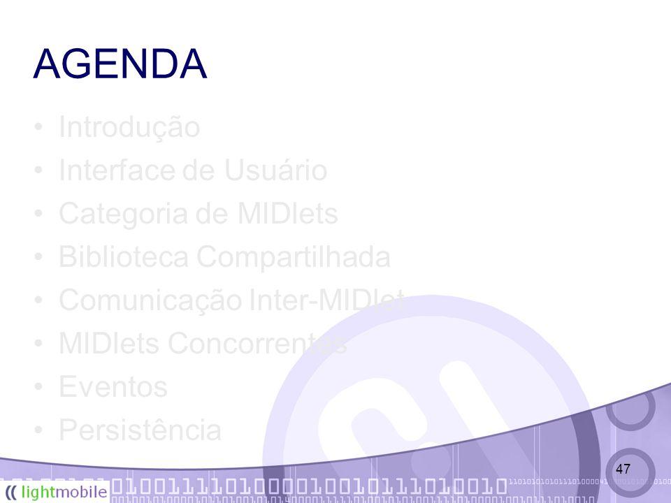 47 AGENDA Introdução Interface de Usuário Categoria de MIDlets Biblioteca Compartilhada Comunicação Inter-MIDlet MIDlets Concorrentes Eventos Persistência