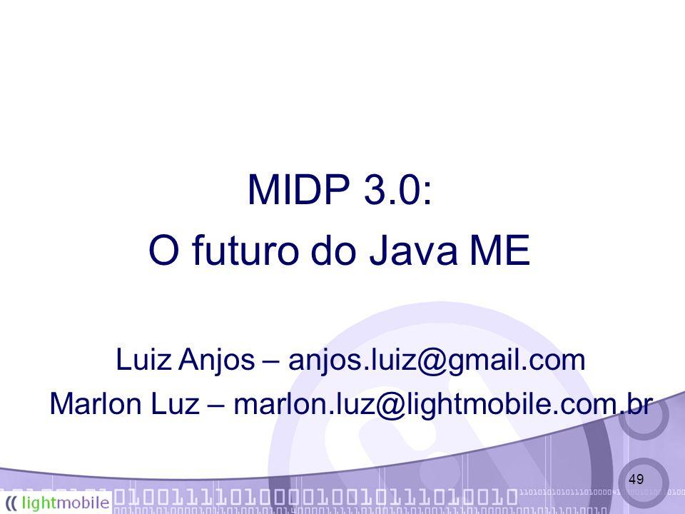 49 MIDP 3.0: O futuro do Java ME Luiz Anjos – anjos.luiz@gmail.com Marlon Luz – marlon.luz@lightmobile.com.br