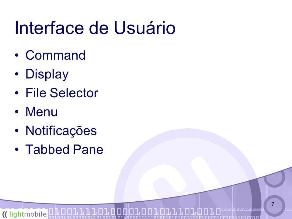 7 Interface de Usuário Command Display File Selector Menu Notificações Tabbed Pane