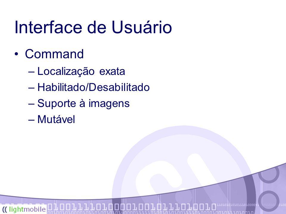 Interface de Usuário Command –Localização exata –Habilitado/Desabilitado –Suporte à imagens –Mutável