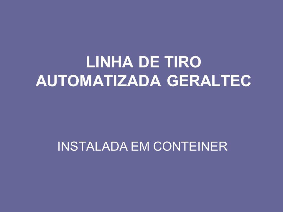 LINHA DE TIRO AUTOMATIZADA GERALTEC INSTALADA EM CONTEINER