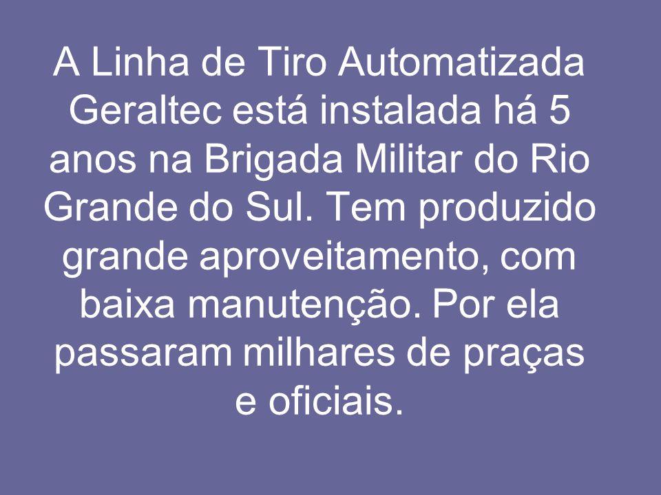 A Linha de Tiro Automatizada Geraltec está instalada há 5 anos na Brigada Militar do Rio Grande do Sul. Tem produzido grande aproveitamento, com baixa