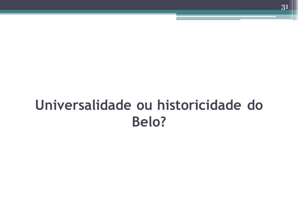 Universalidade ou historicidade do Belo? 31