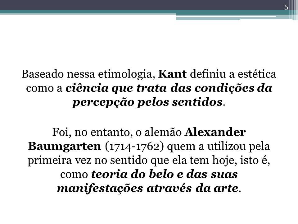 Baseado nessa etimologia, Kant definiu a estética como a ciência que trata das condições da percepção pelos sentidos.